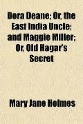 Dora Deane; Or, the East India Uncle; and Maggie Miller; Or, Old Hagar's Secret