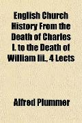 English Church History From the Death of Charles I. to the Death of William Iii., 4 Lects