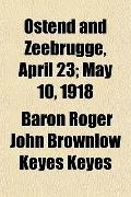 Ostend and Zeebrugge, April 23; May 10, 1918