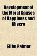 Development of the Moral Causes of Happiness and Misery
