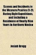 Scenes and Incidents in the Western Prairies (1-2); During Eight Expeditions, and Including ...