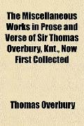 The Miscellaneous Works in Prose and Verse of Sir Thomas Overbury, Knt., Now First Collected