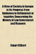 A View of Society in Europe; In Its Progress From Rudeness to Refinement or Inquiries Concer...