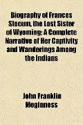 Biography of Frances Slocum, the Lost Sister of Wyoming; A Complete Narrative of Her Captivi...