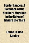 Border Lances; A Romance of the Northern Marches in the Reign of Edward the Third