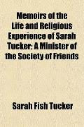 Memoirs of the Life and Religious Experience of Sarah Tucker; A Minister of the Society of F...