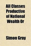 All Classes Productive of National Wealth Or