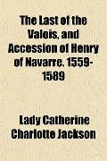 The Last of the Valois, and Accession of Henry of Navarre. 1559-1589