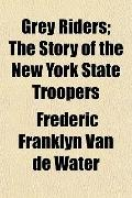 Grey Riders; The Story of the New York State Troopers