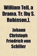 William Tell, a Drama. Tr. [by S. Robinson.].