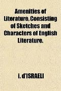 Amenities of Literature, Consisting of Sketches and Characters of English Literature.