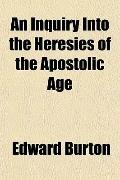 An Inquiry Into the Heresies of the Apostolic Age