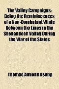 Valley Campaigns; Being the Reminiscences of a Non-Combatant While Between the Lines in the ...