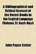 A Bibliographical and Critical Account of the Rarest Books in the English Language (Volume 3...