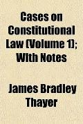 Cases on Constitutional Law; with Notes