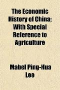 The Economic History of China; With Special Reference to Agriculture