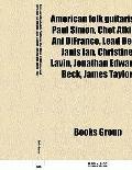 American folk guitarists: Paul Simon, Chet Atkins, Ani DiFranco, Lead Belly, Janis Ian, Chri...