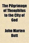 The Pilgrimage of Theophilus to the City of God