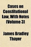 Cases on Constitutional Law, With Notes (Volume 3)