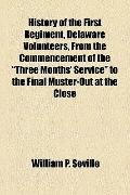 History of the First Regiment, Delaware Volunteers, from the Commencement of the Three Month...