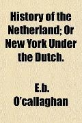 History of New Netherland : Or, New York under the Dutch