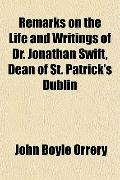 Remarks on the Life and Writings of Dr. Jonathan Swift, Dean of St. Patrick's Dublin