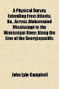 A Physical Survey Extending From Atlanta, Ga., Across Alabamaand Mississippi to the Mississi...