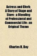 Actress and Clerk; A Story of Stage and Store: a Blending of Professional and Commercial Lif...