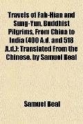 Travels of Fah-Hian and Sung-Yun, Buddhist Pilgrims, From China to India (400 A.d. and 518 A...