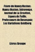 Uvre de Nancy Huston : Nancy Huston, Infrarouge, Journal de la Création, Lignes de Faille, P...
