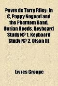 Uvre de Terry Riley : In C, Poppy Nogood and the Phantom Band, Dorian Reeds, Keyboard Study ...