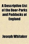 A Descriptive List of the Deer-Parks and Paddocks of England