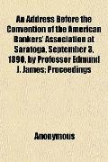 An Address Before the Convention of the American Bankers' Association at Saratoga, September...