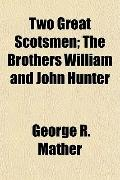 Two Great Scotsmen; The Brothers William and John Hunter