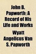 John B. Papworth; A Record of His Life and Works