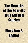 The Hearths of the Poor; Or, True English Stories