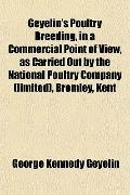 Geyelin's Poultry Breeding, in a Commercial Point of View, as Carried Out by the National Po...