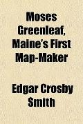 Moses Greenleaf, Maine's First Map-Maker