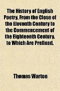 The History of English Poetry, From the Close of the Eleventh Century to the Commencement of...