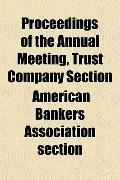 Proceedings of the Annual Meeting, Trust Company Section
