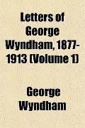 Letters of George Wyndham, 1877-1913 (Volume 1)