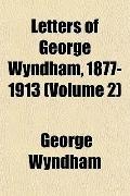 Letters of George Wyndham, 1877-1913 (Volume 2)