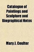 Catalogue of Paintings and Sculpture and Biographical Notes