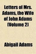 Letters of Mrs. Adams, the Wife of John Adams (Volume 2)