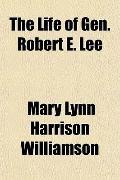 The Life of Gen. Robert E. Lee