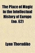 The Place of Magic in the Intellectual History of Europe (no. 62)