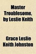 Master Troublesome, by Leslie Keith
