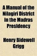 A Manual of the Nlagiri District in the Madras Presidency