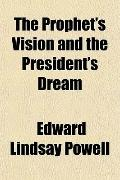The Prophet's Vision and the President's Dream