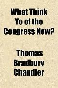 What Think Ye of the Congress Now?